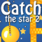 Catch the Star 2